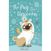The Pug Who Wanted to Be a Unicorn - Bella Swift