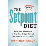 The Setpoint Diet: The 21-Day Program to Permanently Change What Your Body 'Wants' to Weigh - Jonathan Bailor