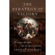 The Strategy of Victory: How General George Washington Won the American Revolution - Thomas Fleming