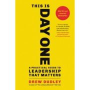 This Is Day One: A Practical Guide to Leadership That Matters - Drew Dudley