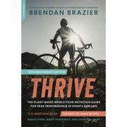 Thrive, 10th Anniversary Edition: The Plant-Based Whole Foods Way to Staying Healthy for Life - Brendan Brazier