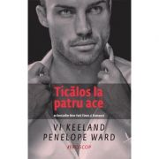 Ticalos la patru ace - Vi Keeland, Penelope Ward