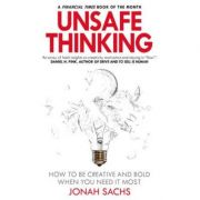 Unsafe Thinking: How to be Creative and Bold When You Need It Most - Jonah Sachs