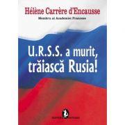 U. R. S. S. a murit, traiasca Rusia! - Helene Carrere d'Encausee