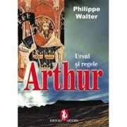 Ursul si regele. Regele Arthur - Philippe Walter