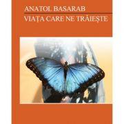 Viata care ne traieste – Anatol Basarab