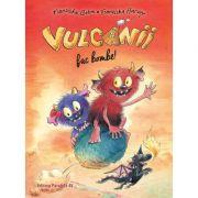 Vulcanii fac bombe! - Franziska Gehm