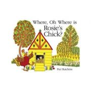 Where, Oh Where, is Rosie's Chick? - Pat Hutchins
