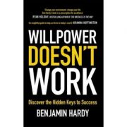Willpower Doesn't Work: Discover the Hidden Keys to Success - Benjamin Hardy