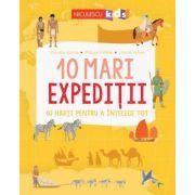10 mari expeditii. 10 harti pentru a intelege tot - Christine Causse, Philippe Vallette, Laurent Stefano