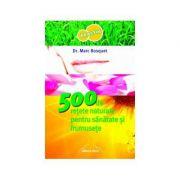 500 de retete naturale pentru sanatate si frumusete - Dr. Marc Bosquet
