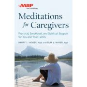 AARP Meditations for Caregivers: Practical, Emotional, and Spiritual Support for You and Your Family - Barry J. Jacobs, Julia L. Mayer