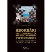 Abordari institutionale in studiul tranzitiei postcomuniste. O analiza a transformarilor din 2 Mai si Vama Veche - Miroslav Tascu-Stavre