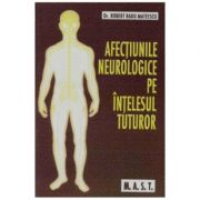 Afectiunile neurologice pe intelesul tuturor - Robert Radu Mateescu