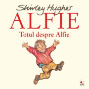 Alfie. Totul despre Alfie - Shirley Hughes