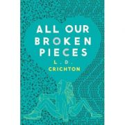 All Our Broken Pieces - L. D. Crichton
