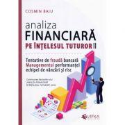 Analiza financiara pe intelesul tuturor, volumul II. Tentativele de frauda bancara, managementul performantei echipei de vanzari si risc - Cosmin Baiu
