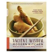 Ancient Wisdom, Modern Kitchen - Yuan Wang, Warren Sheir, Mika Ono