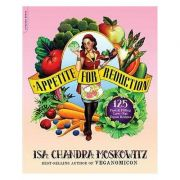 Appetite for Reduction: 125 Fast and Filling Low-Fat Vegan Recipes - Isa Chandra Moskowitz, Matthew Ruscigno