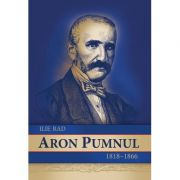 Aron Pumnul. 1818-1866 - Ilie Rad