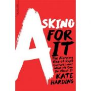 Asking for It: The Alarming Rise of Rape Culture-and What We Can Do about It - Kate Harding