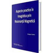Aspecte practice in imagistica prin rezonanta magnetica - Dragos Cuzino
