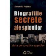Biografiile secrete ale spionilor. Viata personala a agentilor - Alexandru Popescu