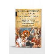 Biserica Ortodoxa in lupta cu protestantismul, in special cu calvinismul in veacul al XVII-lea, si cele doua sinoade din Moldova contra calvinilor - Melchisedec Stefanescu