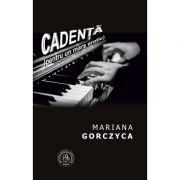 Cadenta. Pentru un mars erotic - Mariana Gorczyca