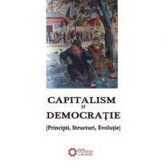 Capitalism si democratie. Principii, Structuri, Evolutie - Alexandru Mamina