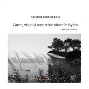 Carne, visuri si oase triste uitate in Hydra - Tatiana Ernuteanu