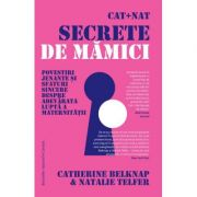 Cat + Nat. Secrete de mamici - Catherine Belknap, Natalie Telfer