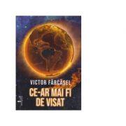 Ce-ar mai fi de visat - Victor Farcasel