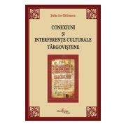 Conexiuni si interferente culturale targovistene - Stefan Ion Ghilimescu