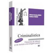 Criminalistica. Elemente de tehnica si de tactica a investigarii penale - Emilian Stancu, Adrian Cristian Moise