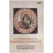 Cugetari si predici la Nasterea Domnului - Sfantul Nicolae Velimirovici