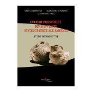 Culturi preistorice din sud-vestul Statelor Unite ale Americii - Alexandra Comsa