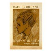 Despovararea. Simturi si instincte (Vol. I) - Radu Boroianu