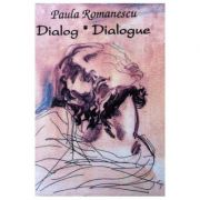 Dialog. Dialogie - Paula Romanescu