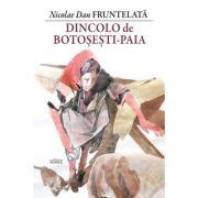 Dincolo de Botosesti-Paia - Nicolae Dan Fruntelata