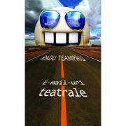 E-mailuri teatrale - Radu Teampau