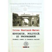 Educatie, politica si propaganda. Studenti romani in Germania nazista - Irina Nastasa-Matei
