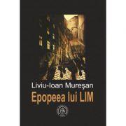 Epopeea lui LIM. Sau ce iese din cuvinte poem se numeste - Liviu-Ioan Muresan