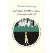 Eppur si muove... si totusi continua - Veronica Rozenberg