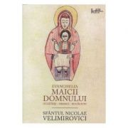 Evanghelia Maicii Domnului - Sfantul Nicolae Velimirovici