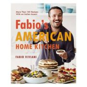 Fabio's American Home Kitchen: More Than 125 Recipes With an Italian Accent - Fabio Viviani