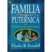 Familia puternica - Charles R. Swindoll
