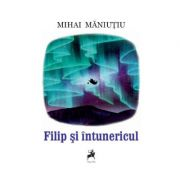 Filip si intunericul - Mihai Maniutiu