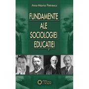 Fundamente ale sociologiei educatiei - Ana Maria Petrescu