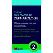 Ghid Practic de Dermatologie Oxford (Ghidurile Medicale Oxford) - Susan Burge, Rubeta Matin, Dinny Wallis, Calin Giurcaneanu, Florica Sandru
